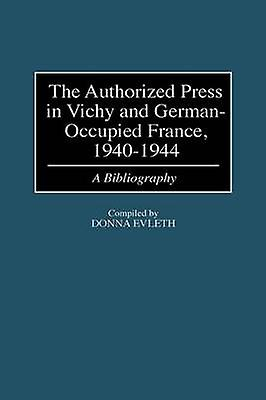 Authorized Press in Vichy and GerhommeOccupied France 19401944 A Bibliography by Evleth & femmes