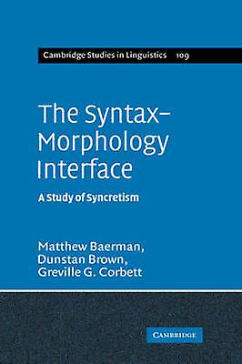 The SyntaxMorphology Interface A Study of Syncretism by Baerhomme & Matthew