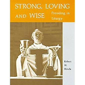 Strong Loving and Wise Presiding in Liturgy by Hovda & Robert W
