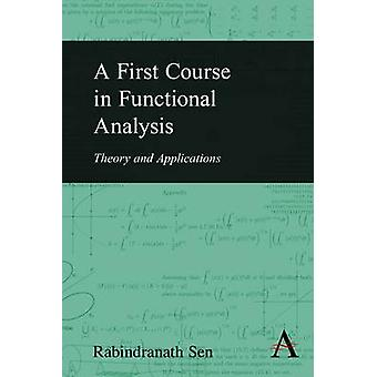 A First Course in Functional Analysis Theory and Applications by Sen & Rabindranath