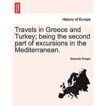 Travels in Greece and Turkey being the second part of excursions in the Mediterranean. by Temple & Grenville