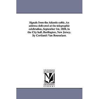 Signaler fra Atlantic kabelen. En adresse levert på telegraf feiringen 1. September 1858 i rådhuset Burlington New Jersey. Av Cortlandt Van Reusselaer. av Van Rensselaer & Cortlandt
