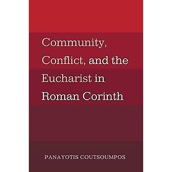 Community Conflict and the Eucharist in Roman Corinth by Coutsoumpos & Panayotis