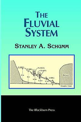 The Fluvial System by Schumm & Stanley A.
