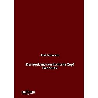 Der Moderne Musikalische Zopf by Naumann & Emil