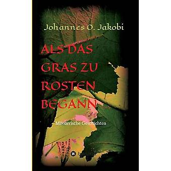 ALS Das Gras Zu Rosten Begann... di Jakobi & Johannes O.