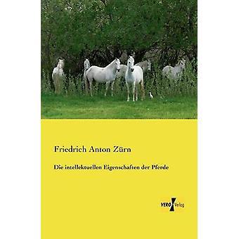 Die Intellektuellen Eigenschaften Der Pferde por Zurn & Friedrich Anton