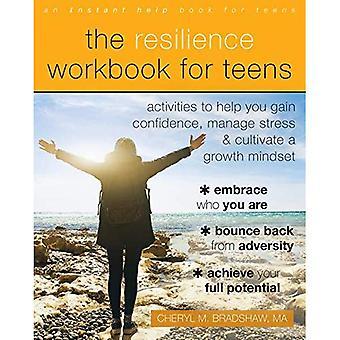 Resiliens arbets bok för tonåringar: aktiviteter som hjälper dig att få förtroende, hantera stress, och odla en tillväxt Mindset