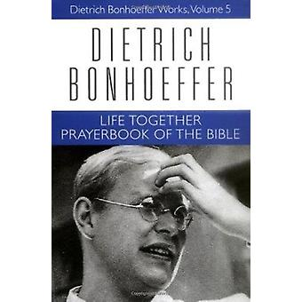 Works - v. 5 - Life Together and Prayer Book of the Bible by Dietrich B