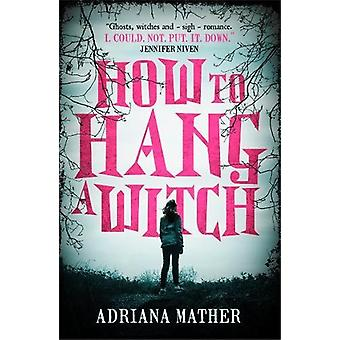 How to Hang a Witch by Adriana Mather - 9781406378795 Book
