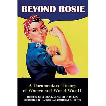 Beyond Rosie - A Documentary History of Women in World War II by Julia