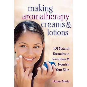 Making Aromatherapy Creams and Lotions by Donna Maria - 9781580172417