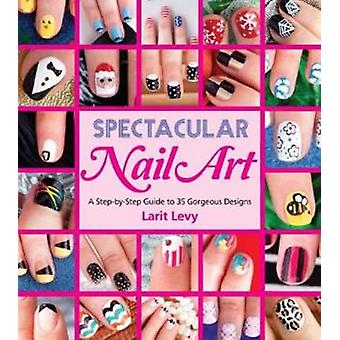 Spectacular Nail Art by Larit Levy - 9781623540258 Book