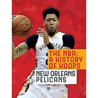 The NBA - A History of Hoops - New Orleans Pelicans by Jim Whiting - 97