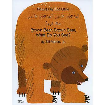 Brown Bear - Brown Bear - What Do You See? In Arabic and English by B
