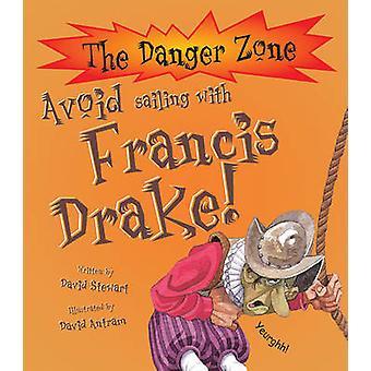Avoid Sailing with Francis Drake (New edition) by David Stewart - Dav