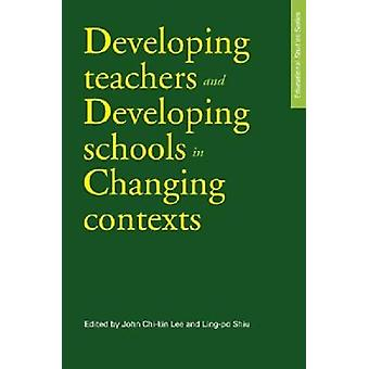 Developing Teachers and Developing Schools in Changing Contexts by Jo