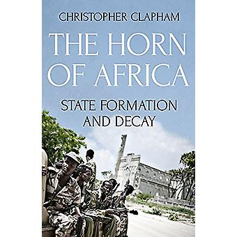 The Horn of Africa - State Formation and Decay by Christopher Clapham
