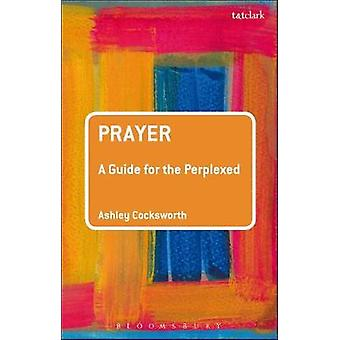 Prayer - A Guide for the Perplexed by Prayer - A Guide for the Perplexe