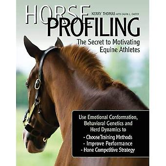 Horse Profiling: The Secret to Motivating Equine Athletes Using Emotional Conformation, Behavioural Genetics and Herd Dynamics to Choose Training ... Performance and Hone Competitive Strategy