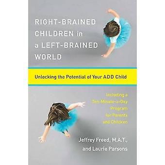 Right-Brained Children in a Left-Brained World - Unlocking the Potenti