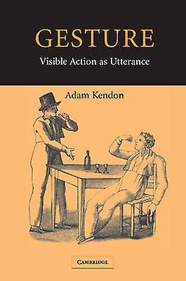 Gesture Visible Action as Utterance by Kendon & Adam