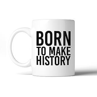 Born To Make History citation inspirante tasse idées cadeaux pour les amis