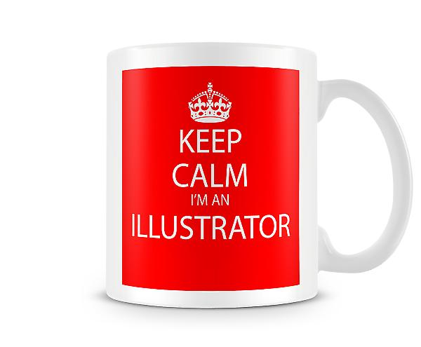 Keep Calm Im An Illustrator Printed Mug Printed Mug