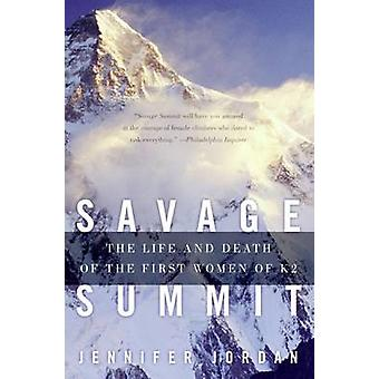 Savage Summit - The Life and Death of the First Women of K2 by Jennife
