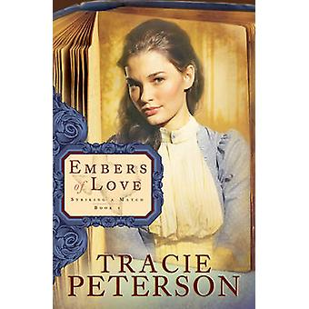 Embers of Love by Tracie Peterson - 9780764206122 Book