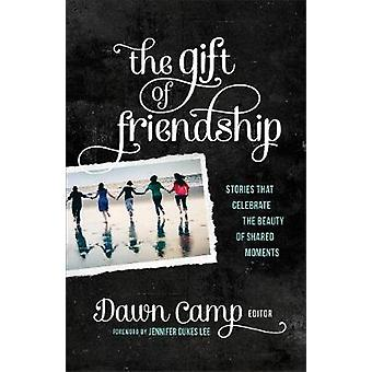 The Gift of Friendship - Stories That Celebrate the Beauty of Shared M