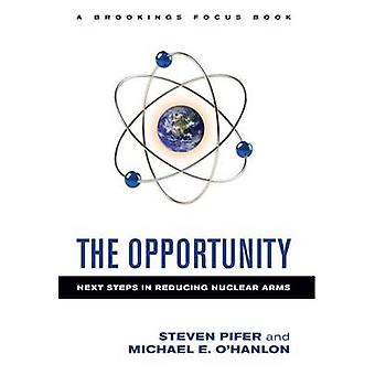 The Opportunity - Next Steps in Reducing Nuclear Arms by Steven Pifer