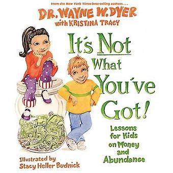 It's Not What You've Got by Wayne W. Dyer - Kristina Tracy - Stacy He
