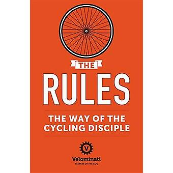 The Rules - the Way of the Cycling Disciple by The Velominati - 978144