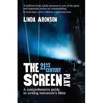 The 21st Century Screenplay - A Comprehensive Guide to Writing Tomorro
