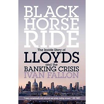 Black Horse Ride - The Inside Story of Lloyds and the Banking Crisis b