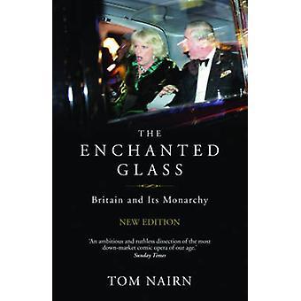 Enchanted glas - Storbritannien og dens monarki (2. reviderede udgave) b