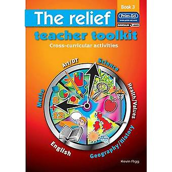 The Relief Teacher Toolkit - Cross-curricular Activities - Bk. 3 by Kev