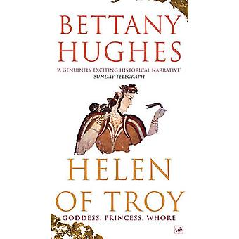 Helen of Troy - Goddess - Princess - Whore by Bettany Hughes - 9781845