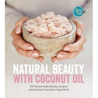 Natural Beauty with Coconut Oil - Homemade Beauty Products Using Natur