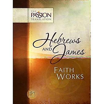 Hebreeën & James: Geloof werken (passie vertaling) (de passie-vertaling)