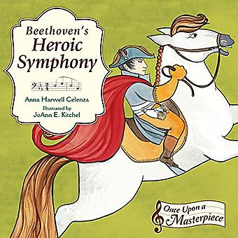 Beethoven's Heroic Symphony (Once Upon a Masterpiece)