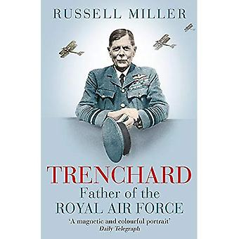 Trenchard: Father of the Royal Air Force: The Biography