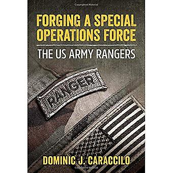 Forging a Special Operations Force. The US Army Rangers .