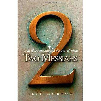 Two Messiahs: The Jesus of� Christianity and the Jesus� of Islam