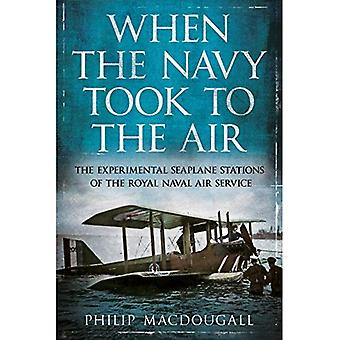When the Navy Took to the� Air: The Experimental Seaplane Stations of the Royal Naval Air Service