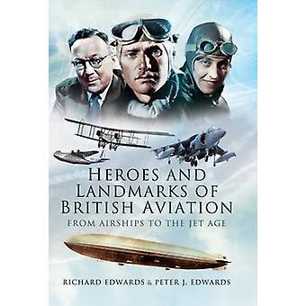Helden und Wahrzeichen der britischen Luftfahrt - von Luftschiffen in den Jet Ag