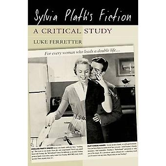 Sylvia Plaths Fiction by Luke Ferretter