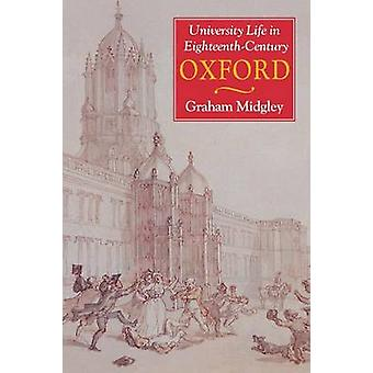 University Life in EighteenthCentury Oxford by Midgley & Graham