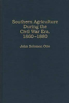 Southern Agriculture Dubague the Civil War Era 18601880 by Otto & John S.